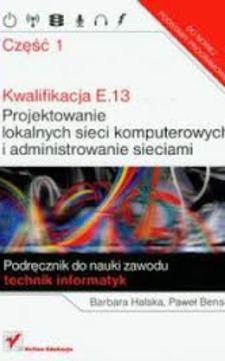 Kwalifikacja E.13 Projektowanie lokalnych sieci komputerowych i administrowanie sieciami cz.1 /867/