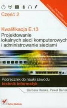 Kwalifikacja E.13 Projektowanie lokalnych sieci komputerowych i administrowanie sieciami cz.2 /866/