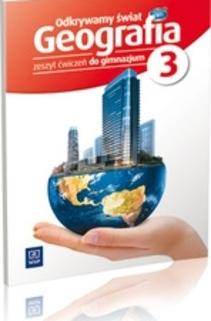 Geografia 3 gim. Odkrywamy świat Zeszyt ćwiczeń