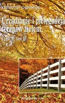 Urządzanie i pielęgnacja terenów zieleni cz. II, tom II