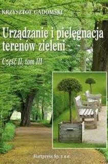Urządzanie i pielęgnacja terenów zieleni cz. II, tom III