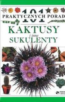 101 praktycznych porad Kaktusy i inne sukulenty