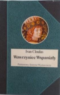 Biografie Sławnych Ludzi Wawrzyniec Wspaniały