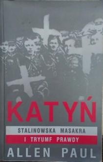 Katyń Stalinowska masakra i tryumf prawdy