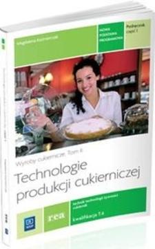 Technologie produkcji cukierniczej cz. 1 Wyroby cukiernicze tom II