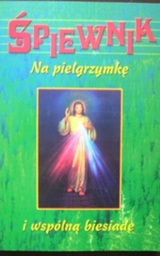 Śpiewnik na pielgrzymkę i wspólną biesiadę /172/