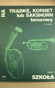 Szkoła na trąbkę, kornet lub sakshorn tenorowy część 1.