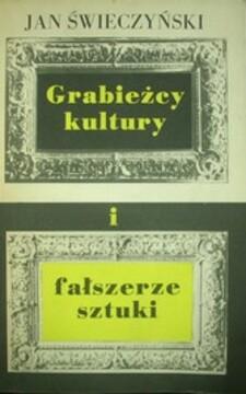 Grabieżcy kultury i fałszerze sztuki /31890/