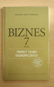 Biznes tom 7 Twórcy teorii ekonomicznych /111358/