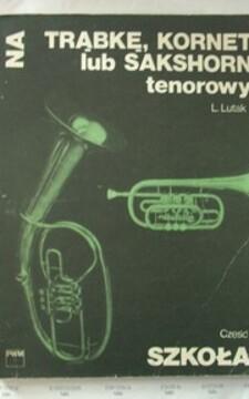 Szkoła na trąbkę, kornet lub sakshorn tenorowy cz. 1