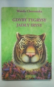 Gdyby tygrysy jadły irysy