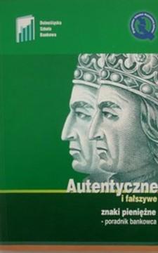 Autentyczne i fałszywe znaki pieniężne - poradnik bankowca
