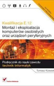 Kwalifikacja E.12 Montaż i eksploatacja komputerów osobistych oraz urządzeń perferyjnych /865/