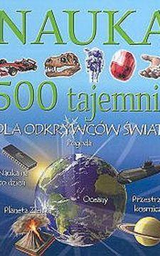 Nauka 500 tajemnic dla odkrywców świata
