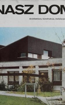 Nasz dom Architektura konstrukcja instalacje działka