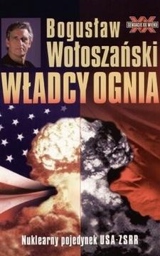 Władcy ognia Nuklearny pojedynek USA - ZSRR /5113/