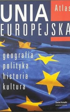 Atlas Unia Europejska Geografia Polityka Historia Kultura