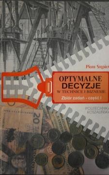 Optymalne decyzje w technice i biznesie Zbiór zadań cz.1 /614/