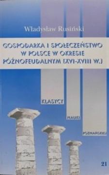 Gospodarka i społeczeństwo w Polsce w okresie późnofeudalnym XVI-XVIII w. /692/