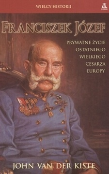 Franciszek Józef Prywatne życie ostatniego wielkiego cesarza Europy/1161/