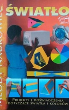 Światło Projekty i doświadczenia dotyczące światła i kolorów /3045/
