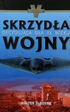 Skrzydła wojny Decydująca siła XX wieku /3109/