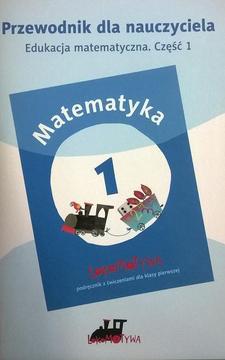 Matematyka 1 Lokomotywa. Przewodnik dla nauczyciela Edukacja matematyczna. Część 1 /4201/