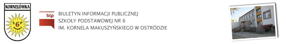 BIP Szkoły Podstawowej nr 6 im. Kornela Makuszyńskiego w Ostródzie