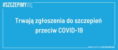 """Na niebieskim tle biały napis """"Trwają zgłoszenia do szczepień przeciw COVID-19""""."""